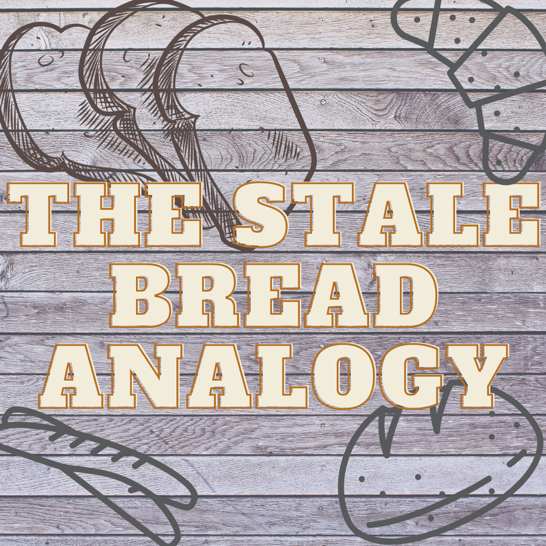 The Stale Bread Analogy
