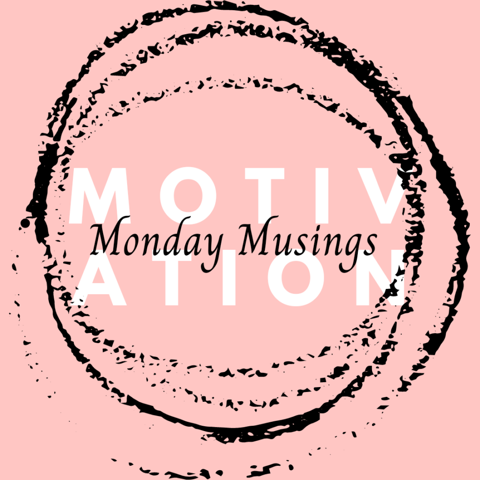 Monday Musings - Motivation