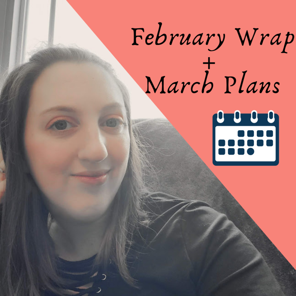 February Wrap and March Plans